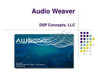 Audio Weaver DSP Concepts, LLC
