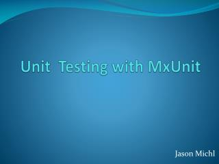 Unit  Testing with  MxUnit