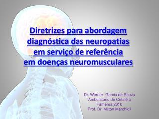 Dr. Werner  Garcia de Souza Ambulatório de Cefaléia Famema 2010 Prof. Dr. Milton Marchioli