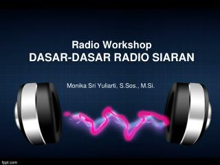 Radio Workshop DASAR-DASAR RADIO SIARAN