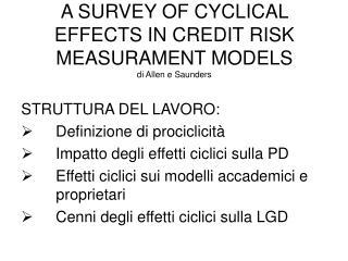 A SURVEY OF CYCLICAL EFFECTS IN CREDIT RISK MEASURAMENT MODELS di Allen e Saunders