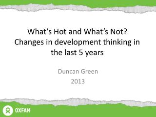 What's Hot and What's Not? Changes in development thinking in the last 5 years