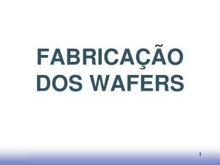 FABRICAÇÃO DOS WAFERS