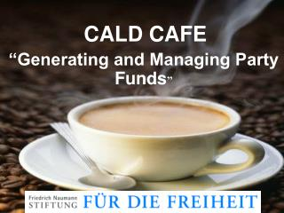 "CALD CAFE ""Generating and Managing Party Funds """