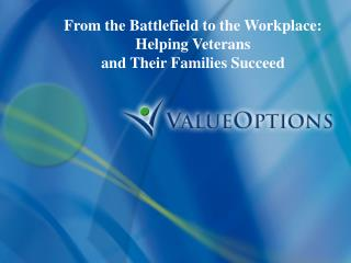 From the Battlefield to the Workplace: Helping Veterans  and Their Families Succeed