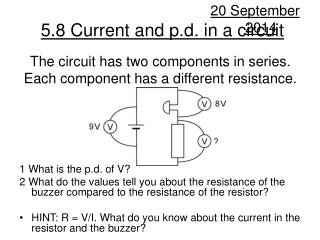 The circuit has two components in series. Each component has a different resistance.