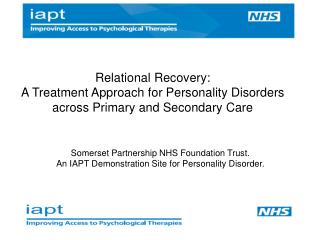 Somerset Partnership NHS Foundation Trust. An IAPT Demonstration Site for Personality Disorder.