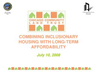 COMBINING INCLUSIONARY HOUSING WITH LONG-TERM AFFORDABILITY July 10, 2008