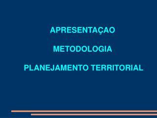APRESENTAÇAO  METODOLOGIA  PLANEJAMENTO TERRITORIAL