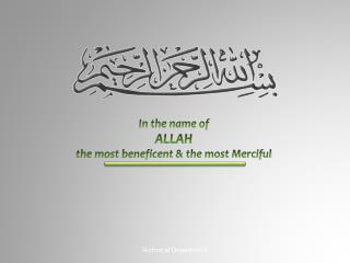 In the name of  ALLAH the most beneficent & the most Merciful