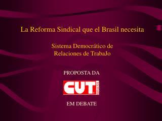 La Reforma Sindical que el Brasil necesita Sistema Democrático de  Relaciones de TrabaJo