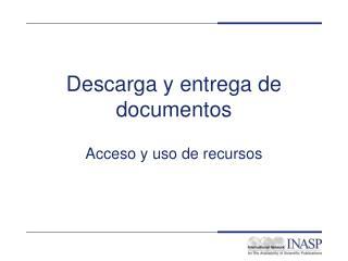 Descarga  y entrega de documentos