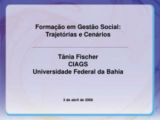 Formação em Gestão Social: Trajetórias e Cenários Tânia Fischer