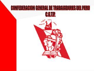 CONFEDERACION GENERAL DE TRABAJADORES DEL PERU C.G.T.P.