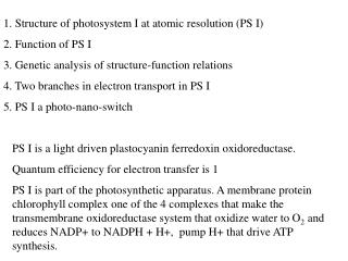 1. Structure of photosystem I at atomic resolution (PS I) 2. Function of PS I
