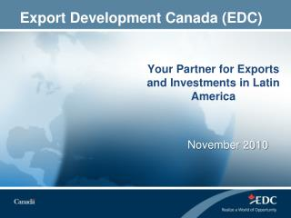 Your Partner for Exports and Investments in Latin America 	November 2010