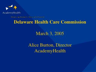 Delaware Health Care Commission March 3, 2005 Alice Burton, Director AcademyHealth