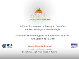 Nivera Noemia Stremel niverastremel@sesa.pr.br Secretaria do Estado da Saúde do Paraná