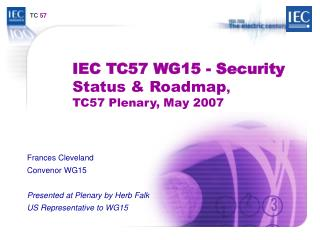 IEC TC57 WG15 - Security Status & Roadmap , TC57 Plenary, May 2007