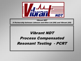 Vibrant NDT Process Compensated Resonant Testing  - PCRT