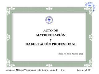 Colegio de Médicos Veterinarios de la  Pcia. de Santa Fe – 1ªC. Julio de 2012