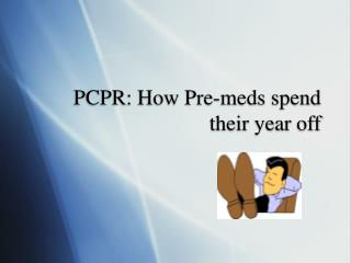 PCPR: How Pre-meds spend their year off