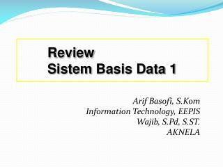 Arif Basofi, S.Kom Information Technology, EEPIS Wajib, S.Pd, S.ST. AKNELA