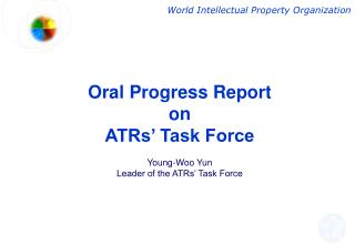 Oral Progress Report on ATRs' Task Force Young-Woo Yun Leader of the ATRs' Task Force