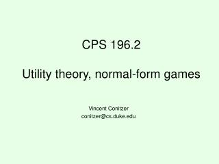 CPS 196.2  Utility theory, normal-form games