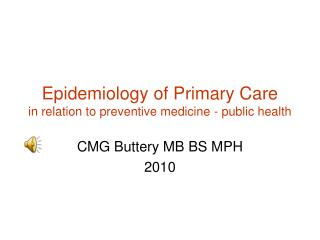 Epidemiology of Primary Care in relation to preventive medicine - public health