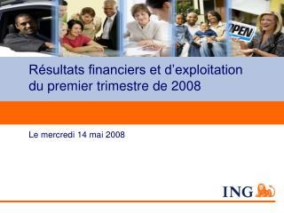 Résultats financiers et d'exploitation du premier trimestre de 2008