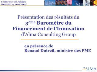 en présence de  Renaud Dutreil, ministre des PME