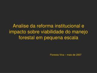 Analise da reforma institucional e impacto sobre viabilidade do manejo forestal em pequena escala
