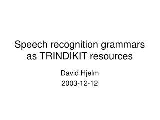 Speech recognition grammars as TRINDIKIT resources
