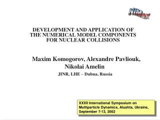 DEVELOPMENT AND APPLICATION OF THE NUMERICAL MODEL COMPONENTS FOR NUCLEAR COLLISIONS