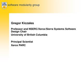 Gregor Kiczales Professor and NSERC/Xerox/Sierra Systems Software Design Chair
