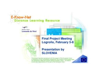 Final Project Meeting Logroño, February 5-8 Presentation  by SLOVENIA