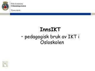 InnsIKT  pedagogisk bruk av IKT i Osloskolen