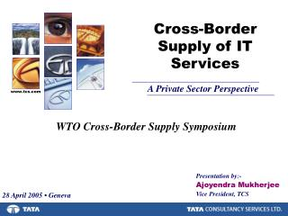 Presentation by:- Ajoyendra Mukherjee Vice President, TCS