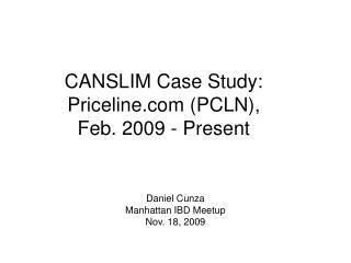 CANSLIM Case Study: Priceline (PCLN),           Feb. 2009 - Present