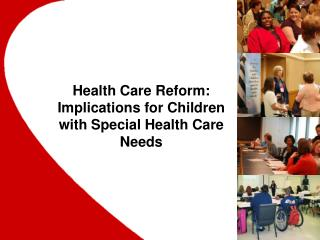 Health Care Reform: Implications for Children with Special Health Care Needs