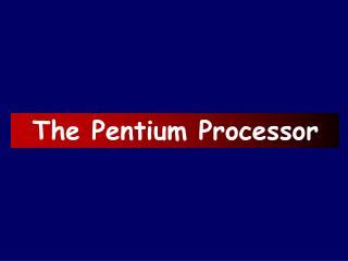 The Pentium Processor