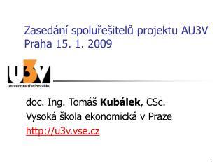 Zasedání spoluřešitelů projektu AU3V Praha 15. 1. 2009