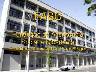 FASC Fundação de Assistência Social e Cidadania Prefeitura Municipal de Porto Alegre