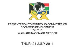 PRESENTATION TO PORTFOLIO COMMITTEE ON ECONOMIC DEVELOPMENT  ON THE WALMART/MASSMART MERGER