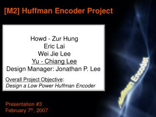 Howd - Zur Hung Eric Lai Wei Jie Lee Yu - Chiang Lee Design Manager: Jonathan P. Lee