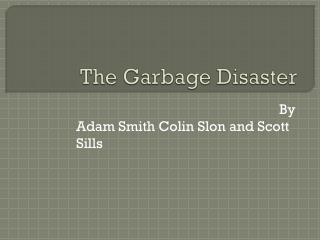 The Garbage Disaster