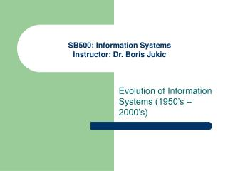 SB500: Information Systems Instructor: Dr. Boris Jukic
