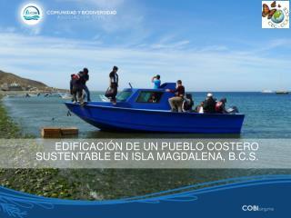 EDIFICACIÓN DE UN PUEBLO COSTERO SUSTENTABLE EN ISLA MAGDALENA, B.C.S.