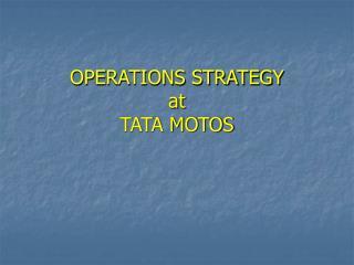 OPERATIONS STRATEGY  at  TATA MOTOS